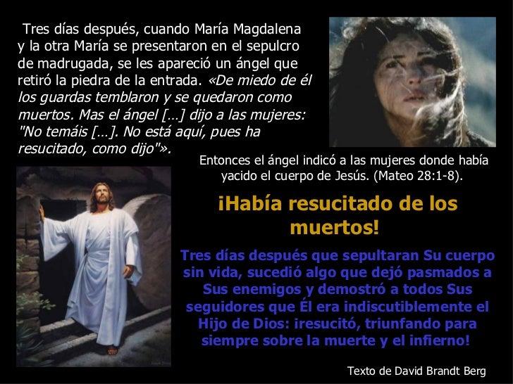 Tres días después, cuando María Magdalenay la otra María se presentaron en el sepulcrode madrugada, se les apareció un áng...