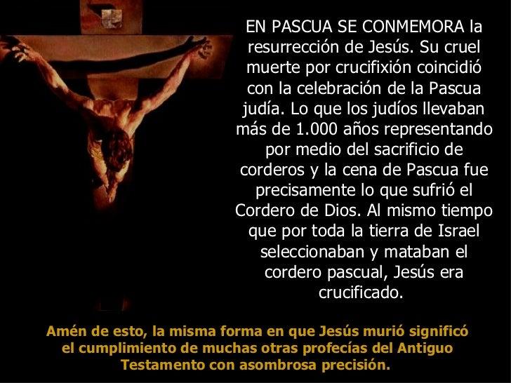 EN PASCUA SE CONMEMORA la                           resurrección de Jesús. Su cruel                           muerte por c...