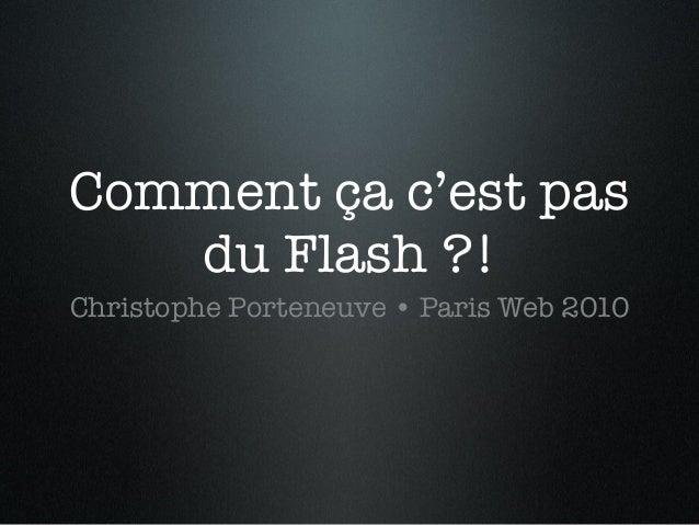 Comment ça c'est pas du Flash ?
