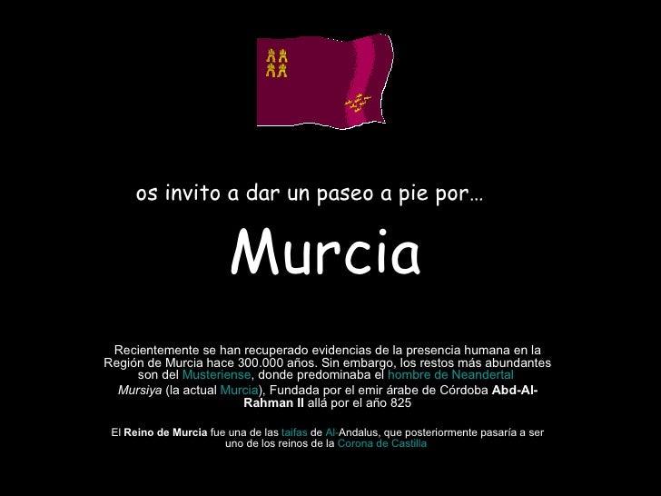 os invito a dar un paseo a pie por…  Murcia Recientemente se han recuperado evidencias de la presencia humana en la Regió...