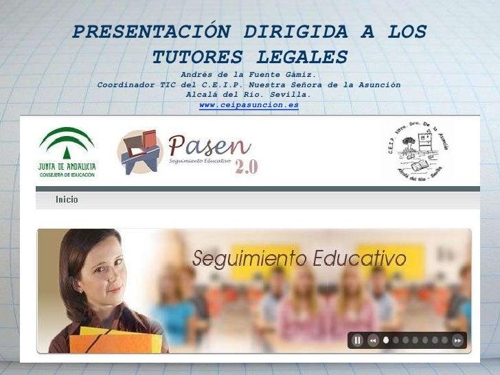 PRESENTACIÓN DIRIGIDA A LOS TUTORES LEGALES<br />Andrés de la FuenteGámiz. <br />Coordinador TIC del C.E.I.P. NuestraSeñor...