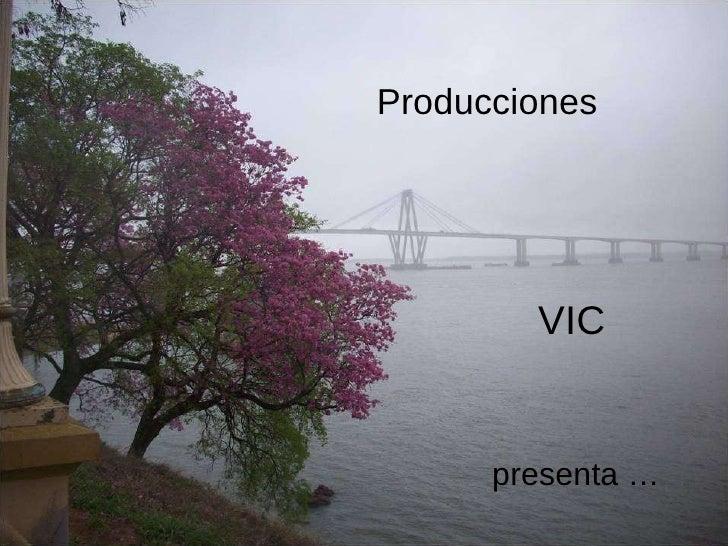 Producciones presenta … VIC