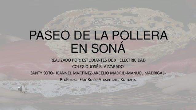 PASEO DE LA POLLERA EN SONÁ REALIZADO POR: ESTUDIANTES DE XII ELECTRICIDAD COLEGIO JOSÉ B. ALVARADO SANTY SOTO- JEANNEL MA...