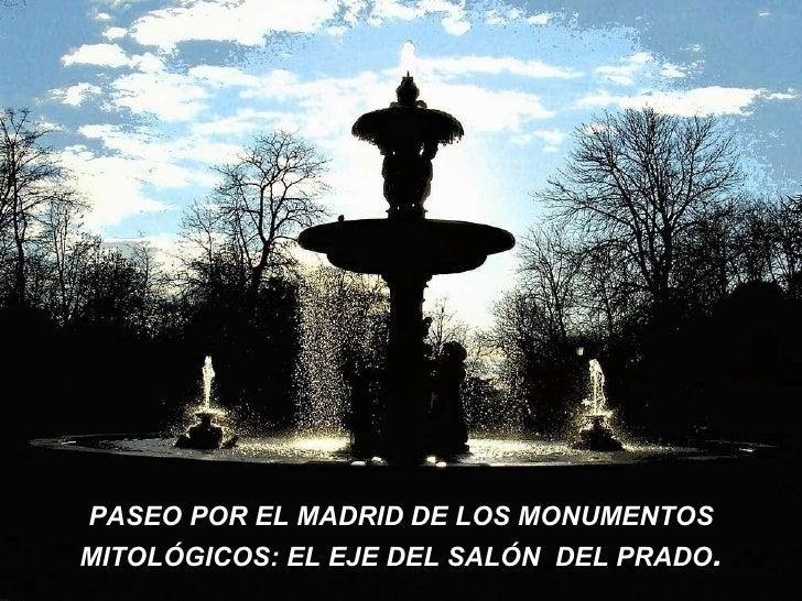 PASEO POR EL MADRID DE LOS MONUMENTOS MITOLÓGICOS: EL EJE DEL SALÓN  DEL PRADO .