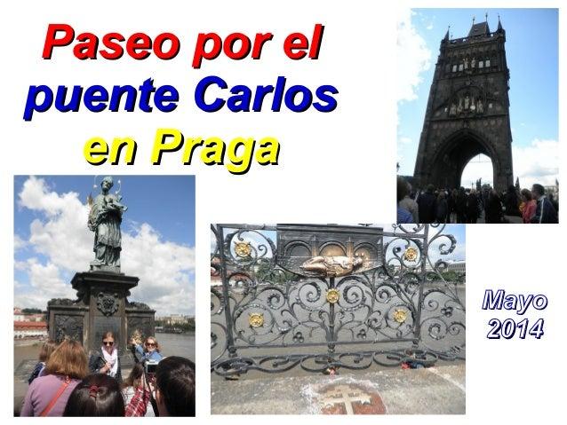 Paseo por elPaseo por el puente Carlospuente Carlos en Pragaen Praga MayoMayo 20142014