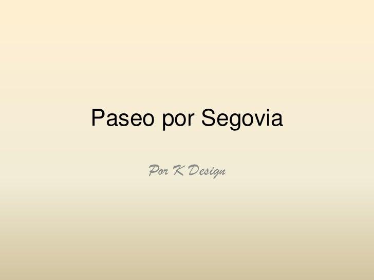 Paseo por Segovia<br />Por K Design<br />