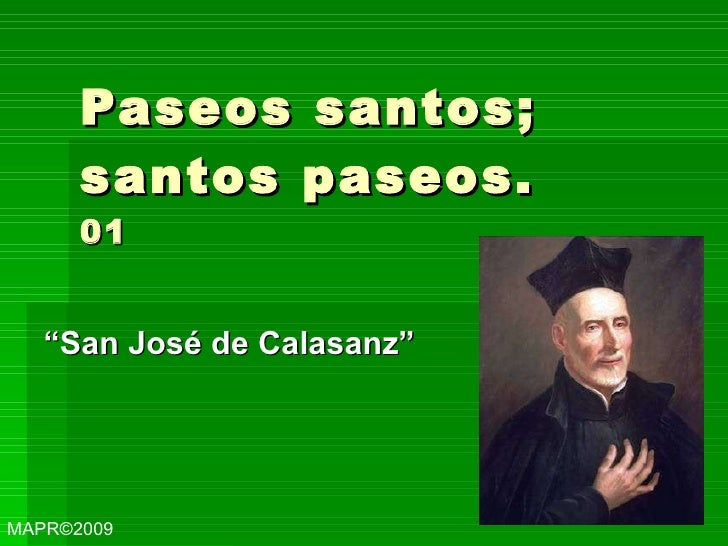 "Paseos santos; santos paseos.  01 "" San José de Calasanz"" MAPR ©2009"