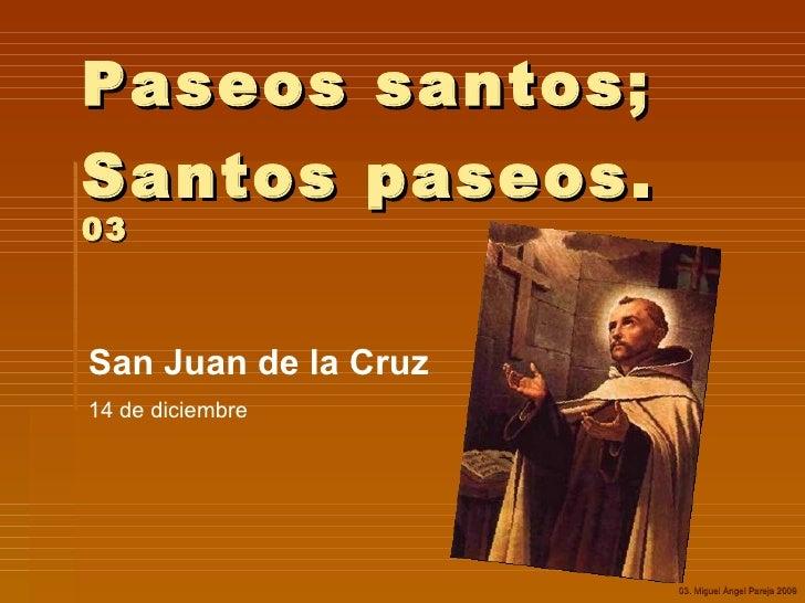 Paseos santos; Santos paseos.  03 San Juan de la Cruz 14 de diciembre