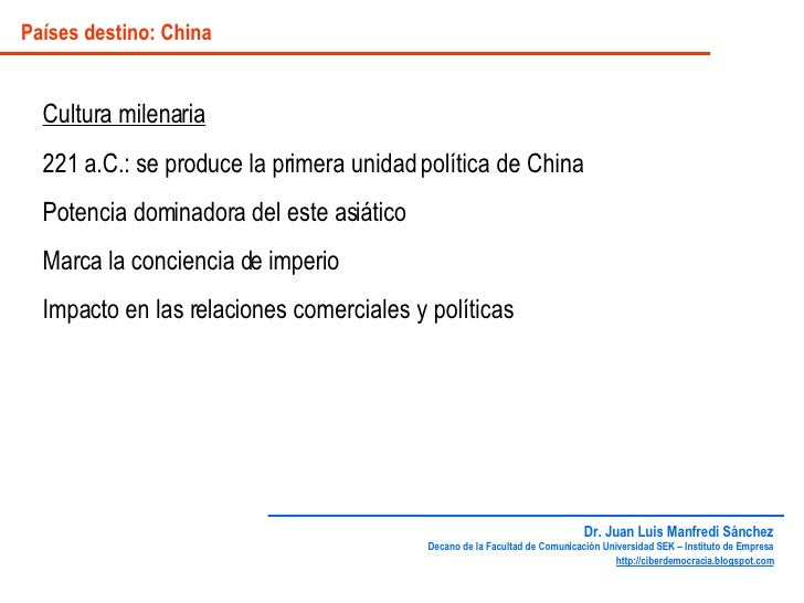 Países destino: China Cultura milenaria 221 a.C.: se produce la primera unidad política de China Potencia dominadora del e...