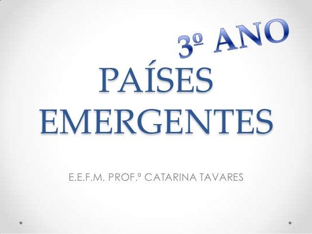 PAÍSESEMERGENTES E.E.F.M. PROF.ª CATARINA TAVARES