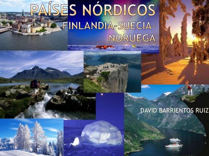 PAÍSES NÓRDICOSFinlandia-Suecia-noruega<br />               DAVID BARRIENTOS RUIZ  <br />