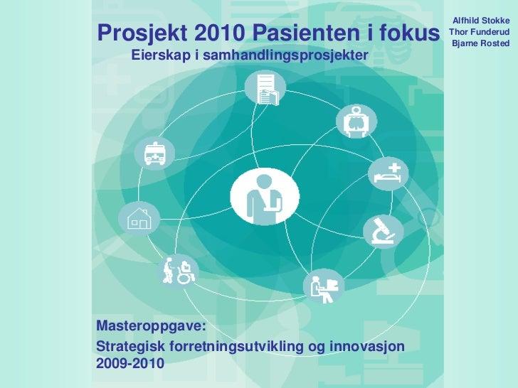 Alfhild StokkeProsjekt 2010 Pasienten i fokus                 Thor Funderud                                               ...