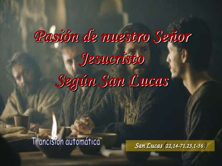 Pasión de jesús según san lucas 22, 14 71;23, 1-56