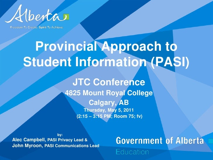 Provincial Approach to Student Information (PASI)<br />JTC Conference<br />4825 Mount Royal College<br />Calgary, AB<br />...