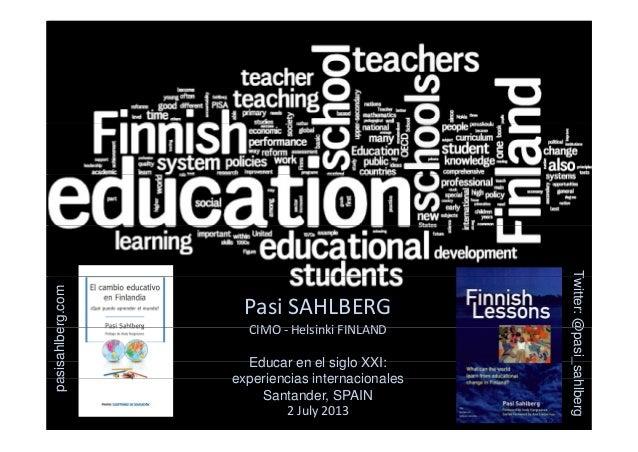 T PasiSAHLBERG CIMO Helsinki FINLAND Twitter:@ erg.com CIMO‐ HelsinkiFINLAND Educar en el siglo XXI: experiencias inter...