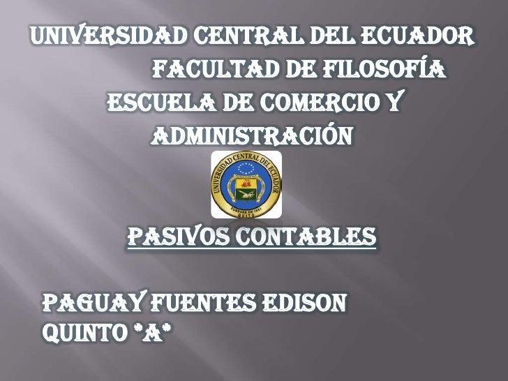 UNIVERSIDAD CENTRAL DEL ECUADOR         FACULTAD DE FILOSOFÍA     ESCUELA DE COMERCIO Y         ADMINISTRACIÓN      Pasivo...