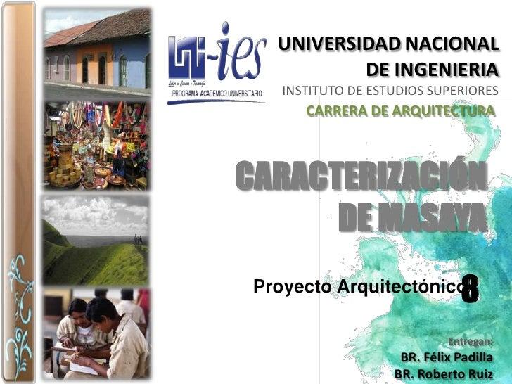 UNIVERSIDADNACIONAL <br />DE INGENIERIA<br />INSTITUTO DE ESTUDIOS SUPERIORES<br />CARRERA DE ARQUITECTURA<br />CARACTERIZ...