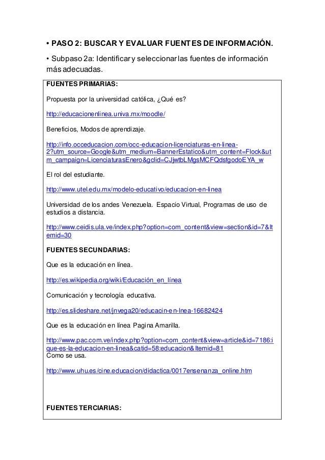 • PASO 2: BUSCAR Y EVALUAR FUENTES DE INFORMACIÓN. • Subpaso 2a: Identificary seleccionarlas fuentes de información más ad...