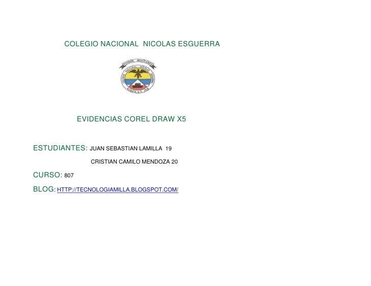 COLEGIO NACIONAL NICOLAS ESGUERRA             EVIDENCIAS COREL DRAW X5ESTUDIANTES: JUAN SEBASTIAN LAMILLA   19            ...