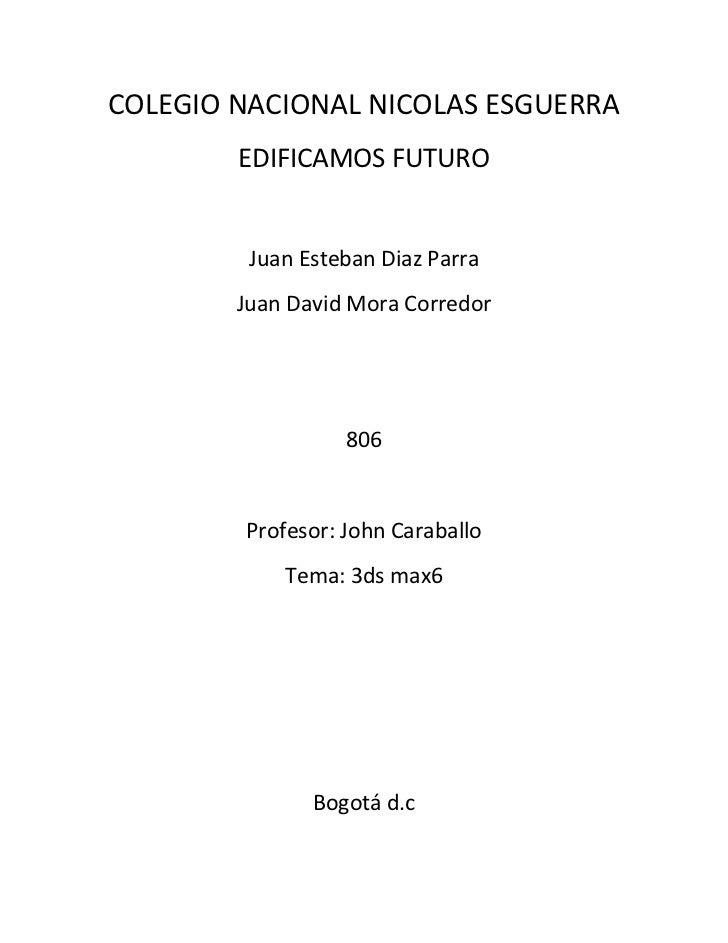 COLEGIO NACIONAL NICOLAS ESGUERRA        EDIFICAMOS FUTURO         Juan Esteban Diaz Parra        Juan David Mora Corredor...