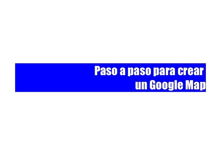 Paso a paso para crear        un Google Map