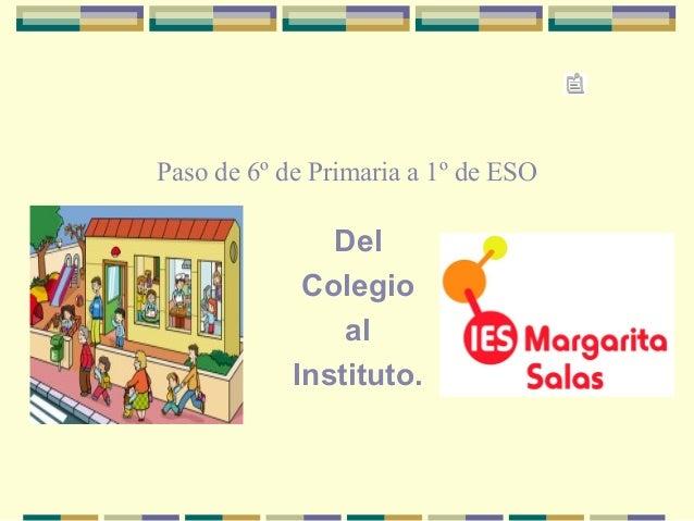 Paso de 6º de Primaria a 1º de ESO Del Colegio al Instituto.