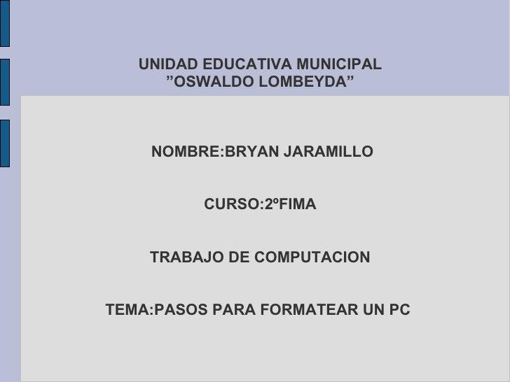 """UNIDAD EDUCATIVA MUNICIPAL      """"OSWALDO LOMBEYDA""""    NOMBRE:BRYAN JARAMILLO          CURSO:2ºFIMA    TRABAJO DE COMPUTACI..."""