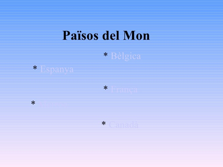 Països del Mon   *  Espanya   *  França    *  Marroc   *  Canadà   *  Bèlgica
