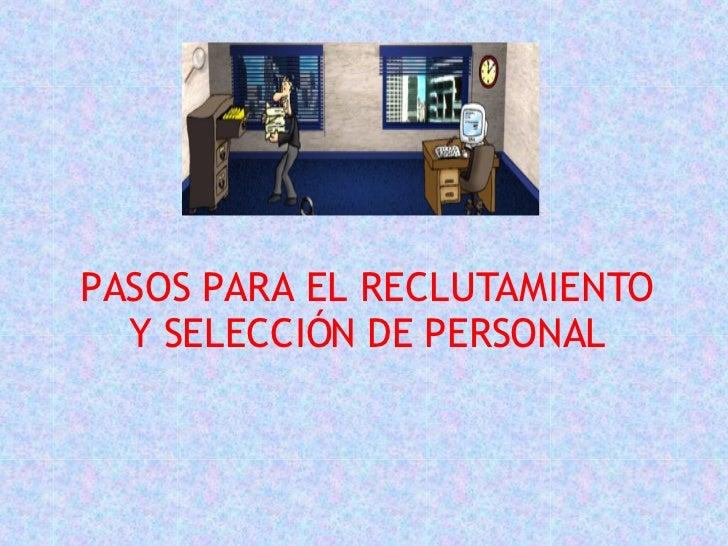 PASOS PARA EL RECLUTAMIENTO Y SELECCIÓN DE PERSONAL