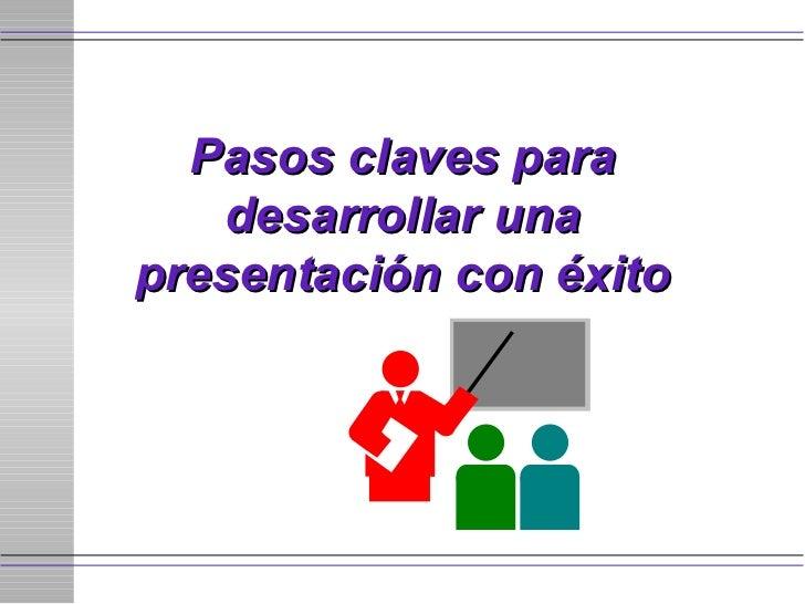 Pasos claves para desarrollar una presentación con éxito