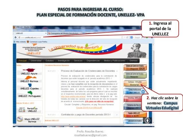 PASOS PARA INGRESAR AL CURSO: PLAN ESPECIAL DE FORMACIÓN DOCENTE, UNELLEZ- VPA Profa. Rosalba Bueno. rosalbabueno@gmail.co...