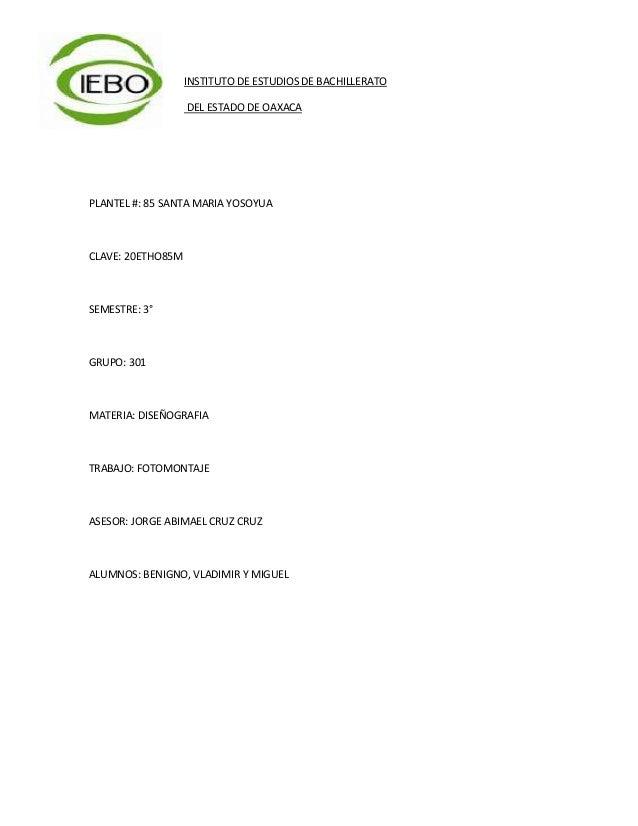 INSTITUTO DE ESTUDIOS DE BACHILLERATO DEL ESTADO DE OAXACA  PLANTEL #: 85 SANTA MARIA YOSOYUA  CLAVE: 20ETHO85M  SEMESTRE:...