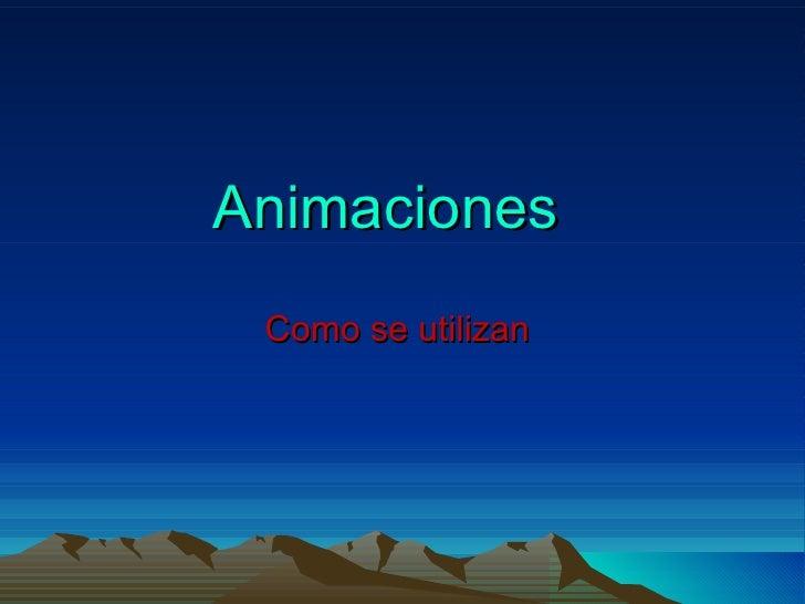 Animaciones Como se utilizan