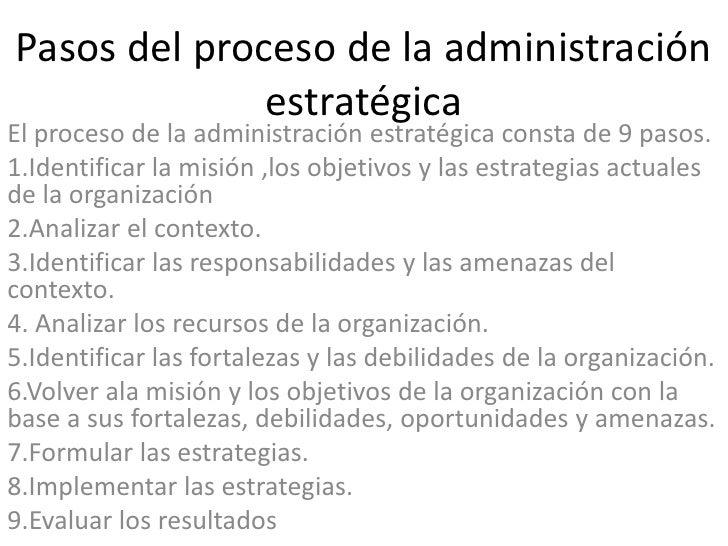 Pasos del proceso de la administración              estratégicaEl proceso de la administración estratégica consta de 9 pas...
