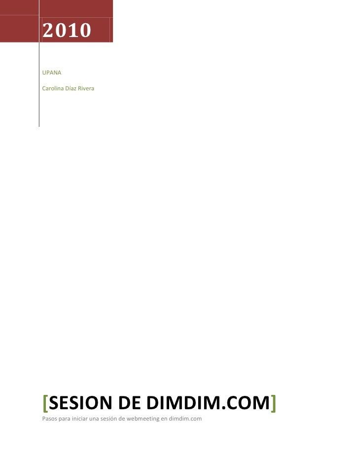2010 UPANA  Carolina Díaz Rivera     [SESION DE DIMDIM.COM] Pasos para iniciar una sesión de webmeeting en dimdim.com
