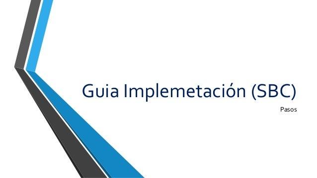 Guia Implemetación (SBC) Pasos