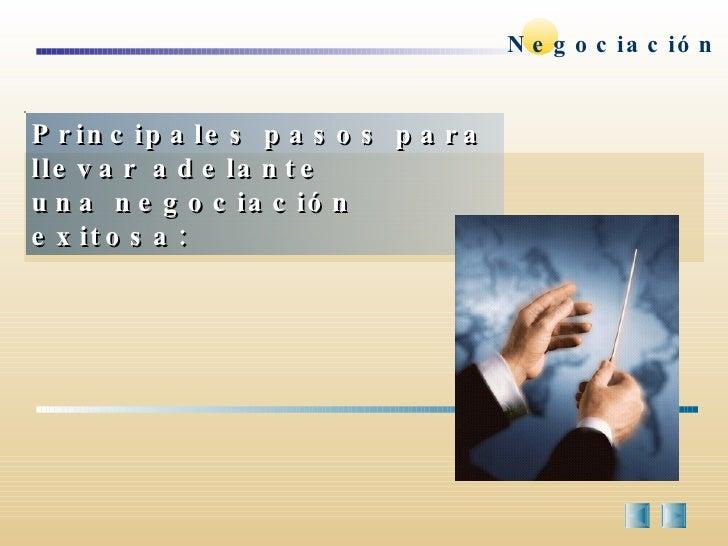 Principales pasos para llevar adelante  una negociación exitosa: Negociación