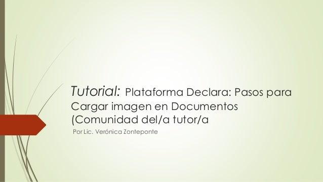 Tutorial: Plataforma Declara: Pasos para  Cargar imagen en Documentos  (Comunidad del/a tutor/a  Por Lic. Verónica Zontepo...