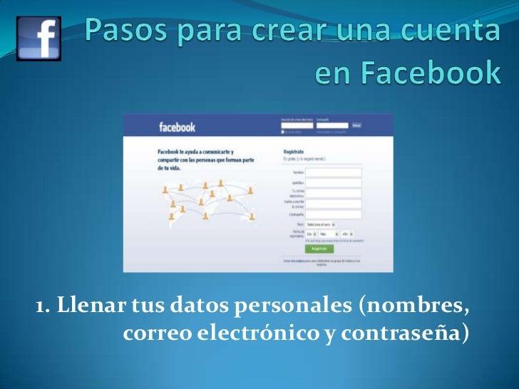 Pasos para crear una cuenta en Facebook<br />1. Llenar tus datos personales (nombres, correo electrónico y contraseña)<br />