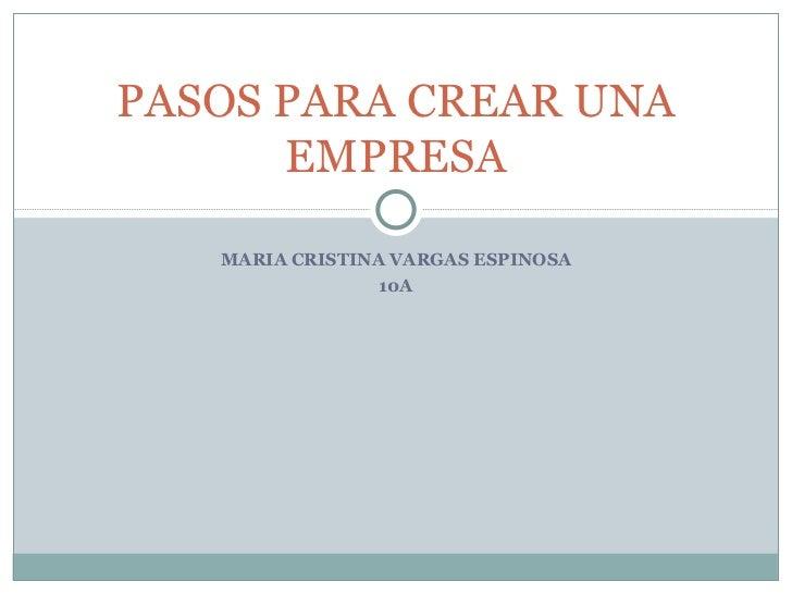 MARIA CRISTINA VARGAS ESPINOSA 10A PASOS PARA CREAR UNA EMPRESA