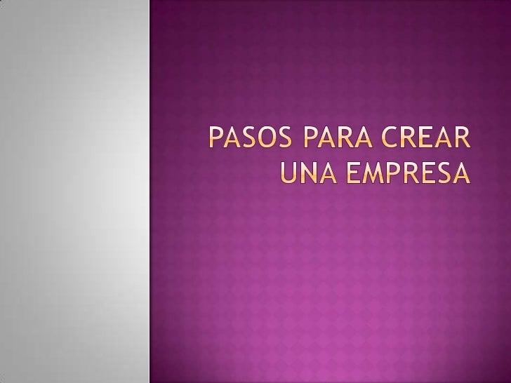 Pasos Para Crear Una empresa<br />