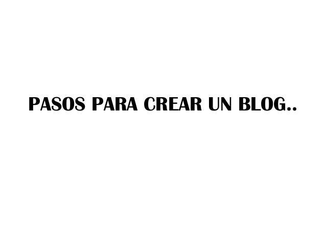 PASOS PARA CREAR UN BLOG..