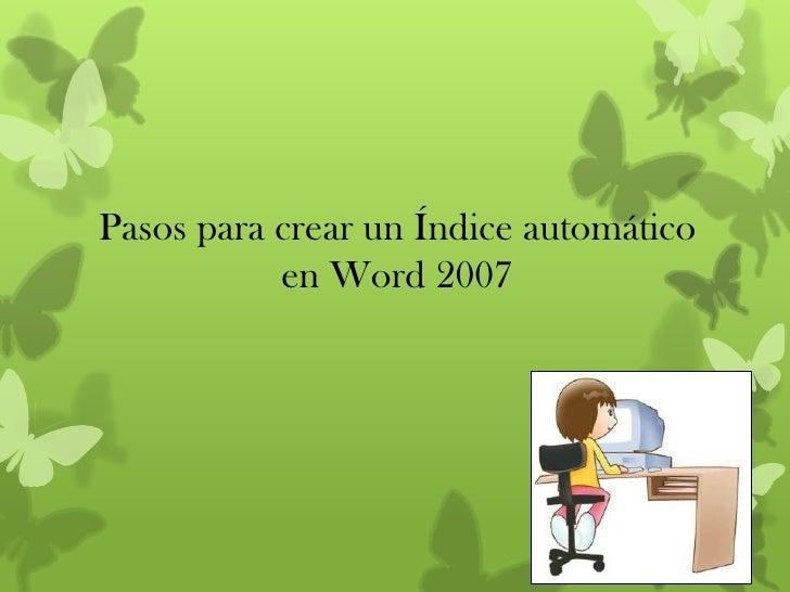 Pasos para crear un Índice automático           en Word 2007