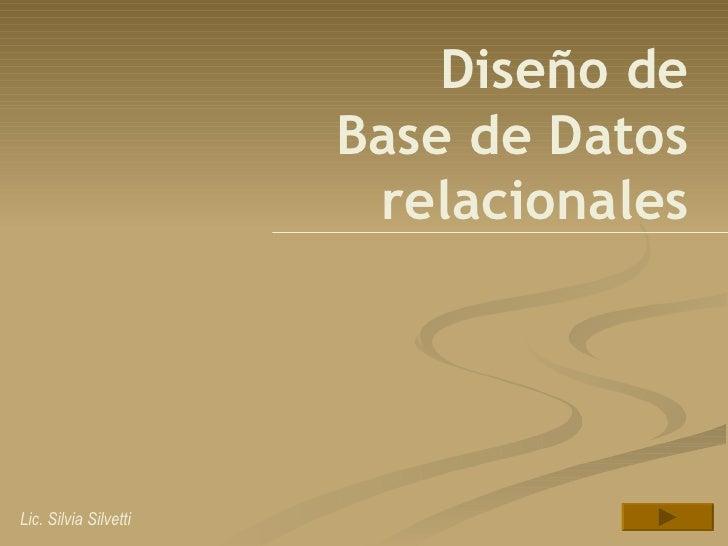 Diseño de Base de Datos relacionales Lic. Silvia Silvetti