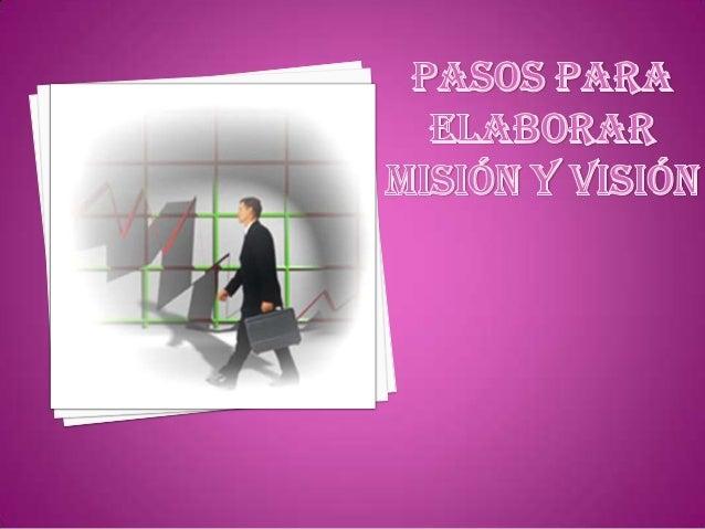 • Razón de ser de laMisión     Organización.         • A dónde queremosVisión     llegar.