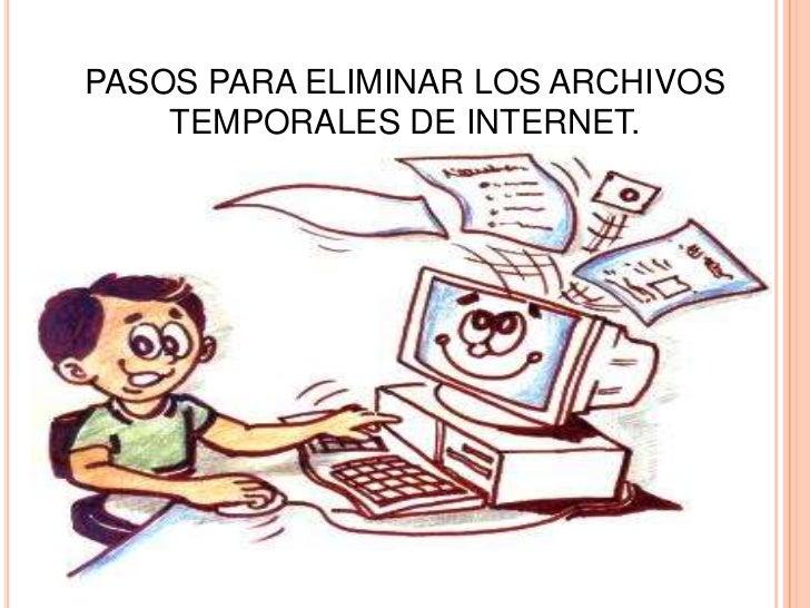 PASOS PARA ELIMINAR LOS ARCHIVOS TEMPORALES DE INTERNET. <br />