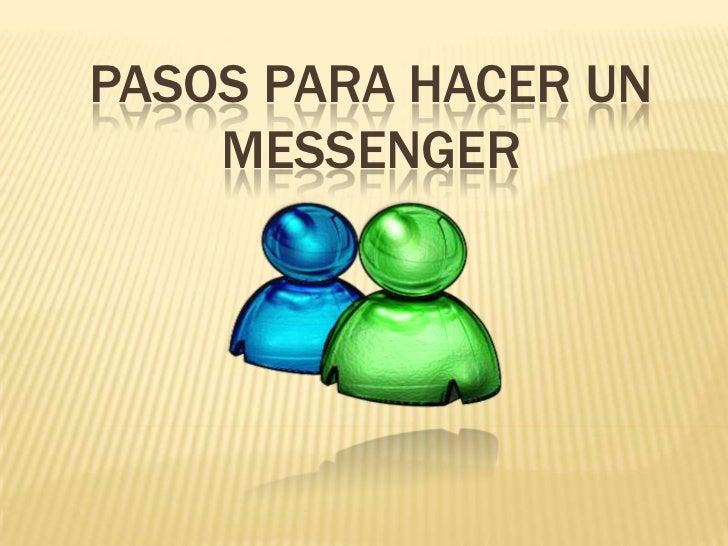 PASOS PARA HACER UN    MESSENGER