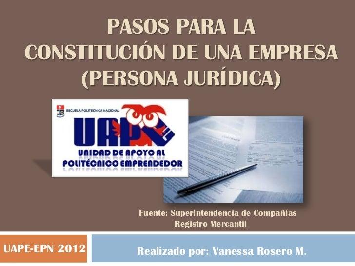 PASOS PARA LA   CONSTITUCIÓN DE UNA EMPRESA       (PERSONA JURÍDICA)                Fuente: Superintendencia de Compañías ...