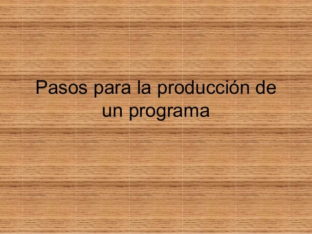 Pasos para la producción de un programa