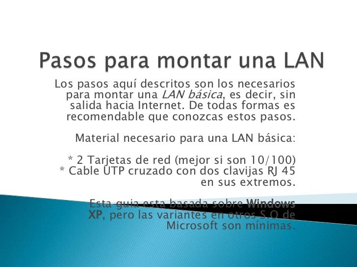 Pasos para montar una LAN<br />Los pasos aquí descritos son los necesarios para montar una LAN básica, es decir, sin salid...